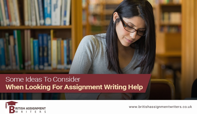 Some Ideas to Consider When Looking for Assignment Writing Help